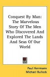 Conquest by Man: The Marvelous Story of the Men Who Discovered and Explored the Lands and Seas of Our World - Paul Herrmann, Michael Bullock