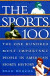 The Sports 100: The One Hundred Most Important People in American Sports History - Brad Herzog