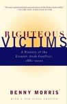 Righteous Victims: A History of the Zionist-Arab Conflict, 1881-1998 - Benny Morris