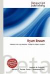Ryan Braun - Lambert M. Surhone, Susan F. Marseken
