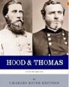 Let Us Die Like Men: The Lives and Legacies of George H. Thomas and John Bell Hood - Charles River Editors