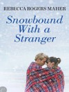 Snowbound with a Stranger (The Recovery Trilogy, #1) - Rebecca Rogers Maher