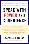 Speak with Power and Confidence: Tested Ideas for Becoming a More Powerful Communicator - Patrick Collins