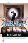 Sinatraland: A Novel - Sam Kashner