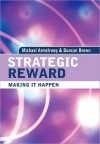 Strategic Reward: Making It Happen - Michael Armstrong, Duncan Brown