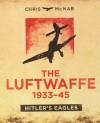 The Luftwaffe 1933-45: Hitler's Eagles - Chris McNab
