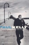 Don't Start Me Talking: Lyrics 1984 2004 - Paul Kelly