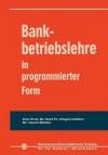 Bankbetriebslehre in Programmierter Form - Karl Friedrich Hagenmüller, Horst Müller