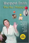 What Was I Thinking?: How Being a Stand Up Did Nothing to Prepare Me to Become a Single Mother - Margaret Smith