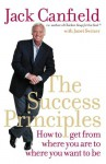 The Success Principles: How To Get From Where You Are To Where You Want To Be - Jack Canfield, Janet Switzer