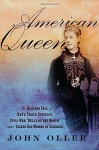 "American Queen: The Rise and Fall of Kate Chase Sprague--Civil War ""Belle of the North"" and Gilded Age Woman of Scandal - John Oller"