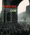 We Went Back: Photographs from Europe 1933-1956 by Chim - Cynthia Young, Carole Naggar, Roger Cohen