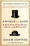 Angels and Ages: A Short Book About Darwin, Lincoln, and Modern Life - Adam Gopnik