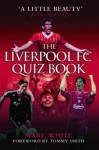 The Liverpool FC Quiz Book - Marc White, Tommy Smith