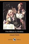 Five Millions by Wireless (Dodo Press) - Jacques Futrelle