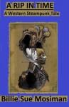 A RIP IN TIME-A Western Steampunk Tale - Billie Sue Mosiman