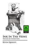 Ink In The Veins: Writing on Stephen King - Kevin Quigley