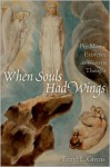 When Souls Had Wings: Pre-Mortal Existence in Western Thought - Terryl L. Givens