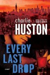 Every Last Drop - Charlie Huston
