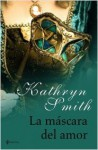 La máscara del amor (El club Saint Row, #1) - Kathryn Smith
