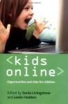 Kids online: Opportunities and risks for children - Sonia M. Livingstone, Leslie Haddon