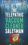 The Telepathic Vacuum Cleaner Salesman - David J. Rollins