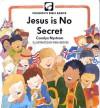 Jesus Is No Secret - Carolyn Nystrom, Eira Reeves