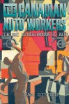 The Canadian Auto Workers: The Birth and Transformation of a Union - Sam Gindin