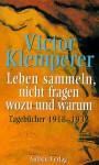 Leben Sammeln, Nicht Fragen Wozu Und Warum (German Edition) - Victor Klemperer