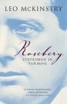 Rosebery: Statesman in Turmoil - Leo McKinstry