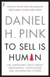 To Sell Is Human: The Surprising Truth About Perusading, Convincing and Influencing Others - Daniel H. Pink