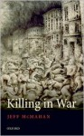 Killing in War - Jeff McMahan