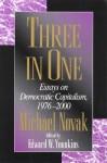 Three in One: Essays on Democratic Capitalism, 1976-2000 - Michael Novak, Edward W. Younkins, Edward Wayne Younkins