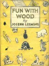 Fun with Wood - Joseph Leeming