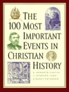 100 Most Important Events in Christian History, The - A. Kenneth Curtis, Randy Petersen, J. Stephen Lang