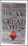 Age of the Great Goddess: Ancient Roots of the Emerging Feminine Consciousness - Marija Gimbutas