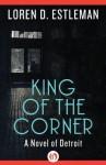 King of the Corner (The Detroit Novels) - Loren D. Estleman