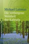 Die verborgene Weisheit der Kabbala (German Edition) - Michael Laitman