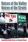 Voices of the Valley, Voices of the Straits: How Protest Creates Communities - Donatella Della Porta, Gianni Piazza