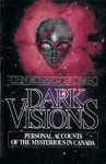 Dark Visions: Personal Accounts of the Mysterious in Canada - John Robert Colombo