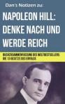 Napoleon Hill - Denke nach und werde reich - Buchzusammenfassung (Dan's Notizen) (German Edition) - Markus Dan, Napoleon Hill