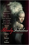 Bloody Fabulous: Stories of Fantasy and Fashion - Ekaterina Sedia, Shirin Dubbin, Genevieve Valentine, Holly Black, Richard Bowes, Zen Cho, Kelly Link, Sandra McDonald, Maria V. Snyder, Rachel Swirsky, Sharon Mock, Anna Tambour, Nick Mamatas, John Chu, Die Booth