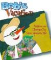 Bob's Vacation - Dana Meachen Rau