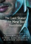 The Last Stand of the New York Institute - Maureen Johnson, Sarah Rees Brennan, Cassandra Clare