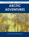 Arctic Adventures - The Original Classic Edition - W.H.G. Kingston