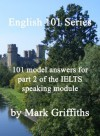 English 101 Series: 101 Model Answers for Part 2 of the IELTS Speaking Module - Mark Griffiths