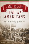 Long Island Italian Americans: History, Heritage and Tradition - Salvatore J. Lagumina