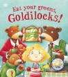 Eat Your Greens, Goldilocks! - Steve Smallman, Bruno Robert