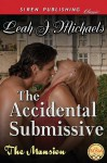 The Accidental Submissive [The Mansion 1] (Siren Publishing Classic) - Leah J. Michaels