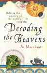 Decoding The Heavens: Solving The Mystery Of The World's First Computer - Jo Marchant